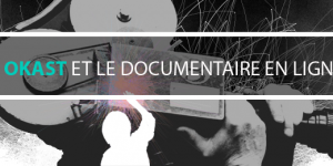 Video camera documentary documentaires OKAST distribution en ligne internet