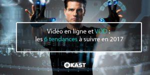 VOD tendances 2017 video en ligne