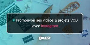 Promouvoir ses vidéos et projets VOD avec Instagram